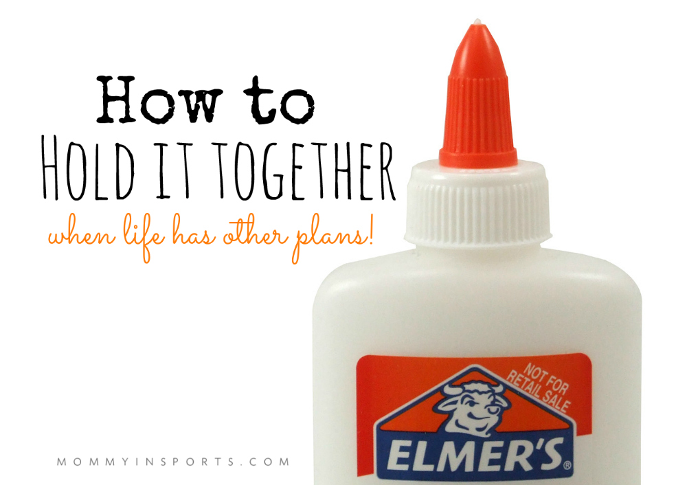 How to Hold it Together When Life Has Other Plans