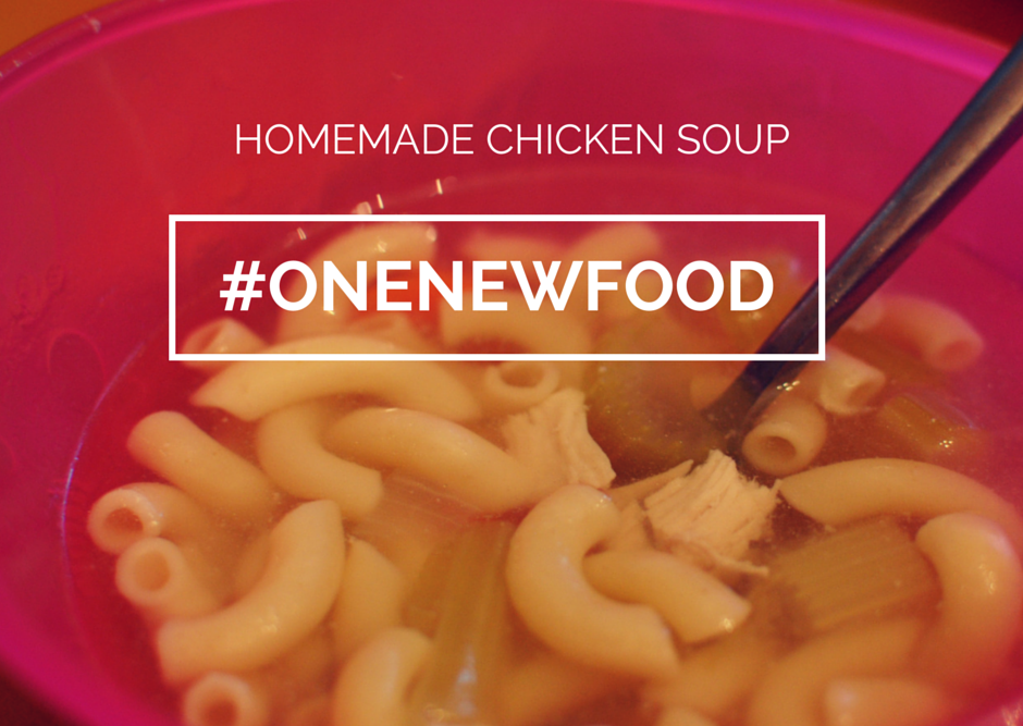 One New Food – Homemade Chicken Soup