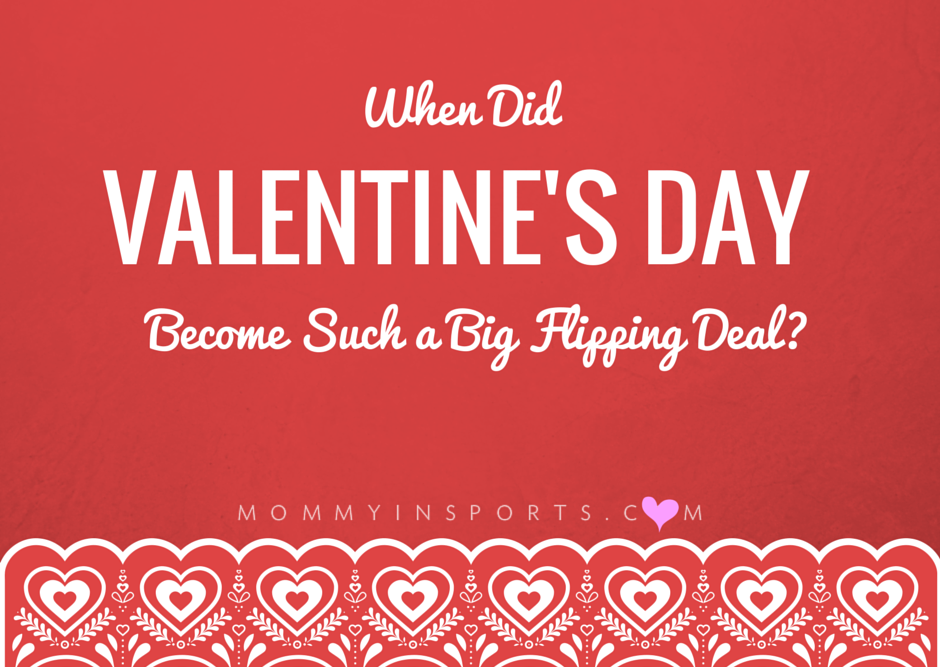 When Did Valentine's Day Become Such a Big Flipping Deal?