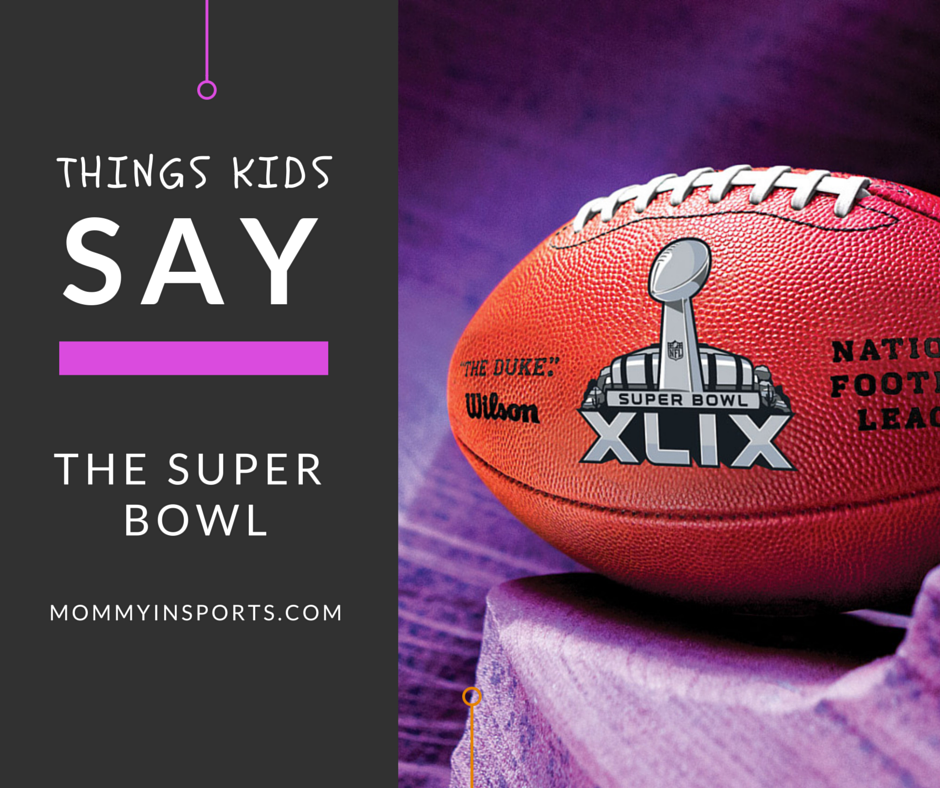 Things Kids Say The Super Bowl