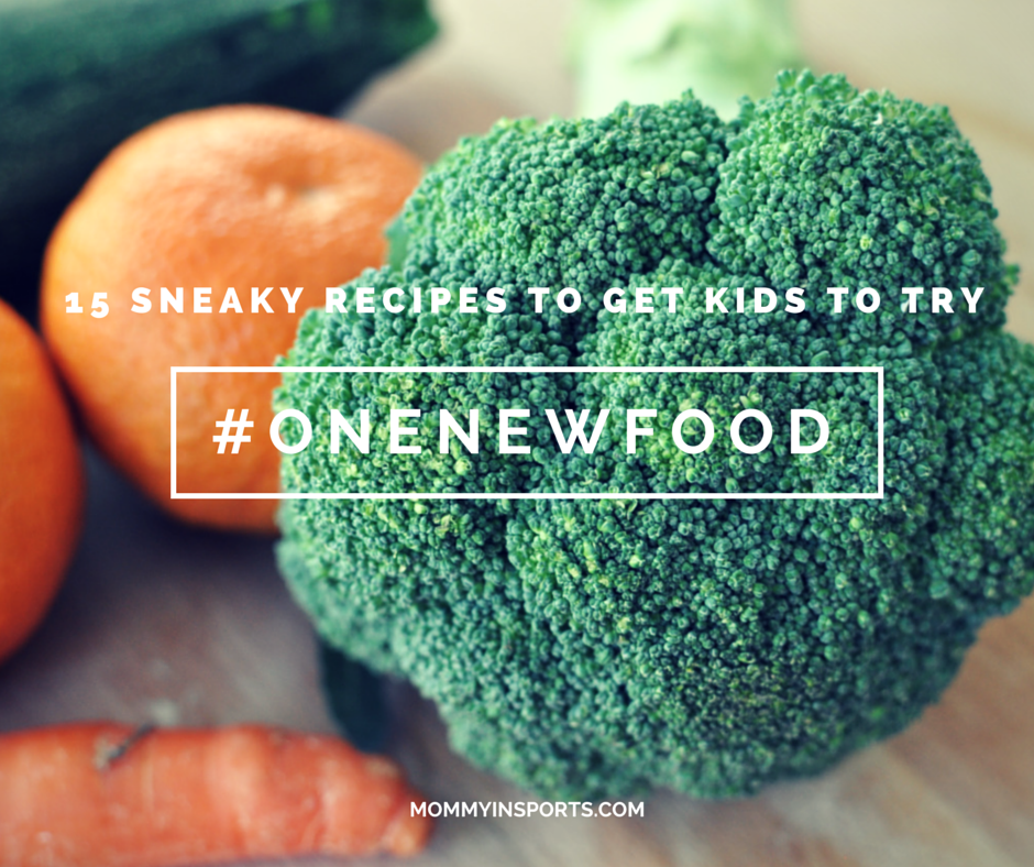15 Sneaky recipes to Get Kids to eat One New Food