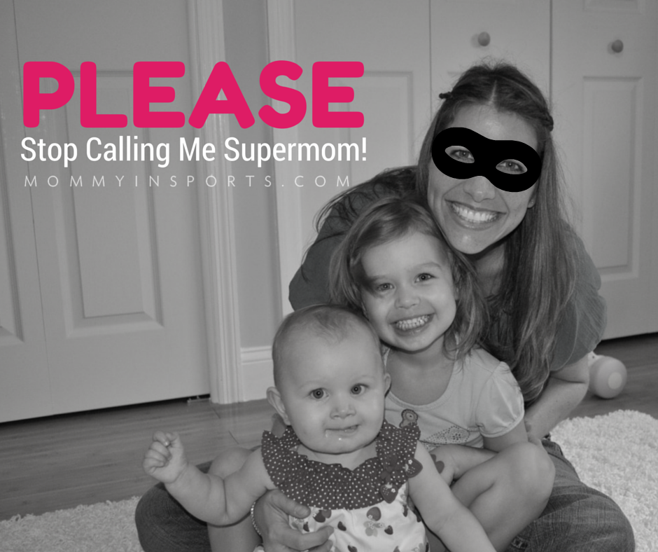 please stop calling me supermom