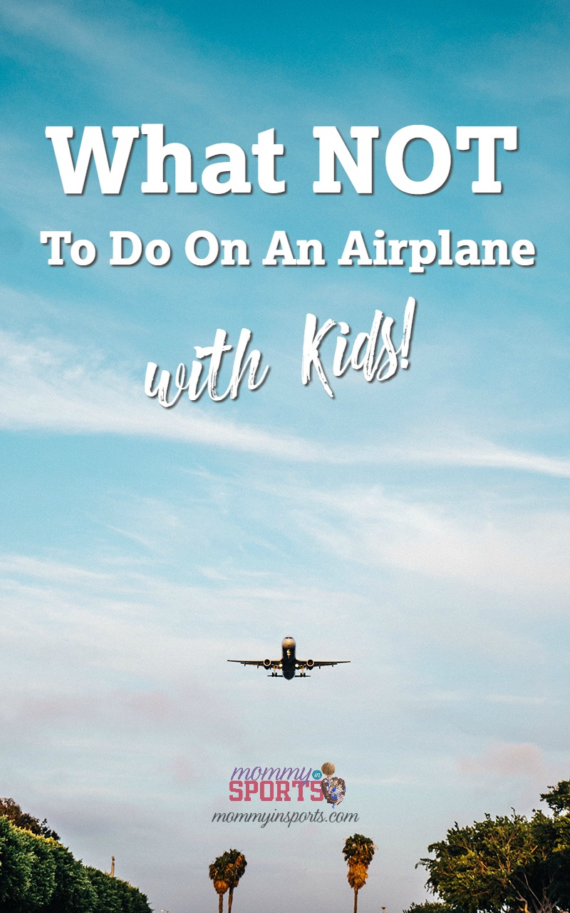 It's time to travel! Summer means exploring with the kids, and of course airplanes. Here's what NOT to do on an airplane with kids, and some helpful tips!