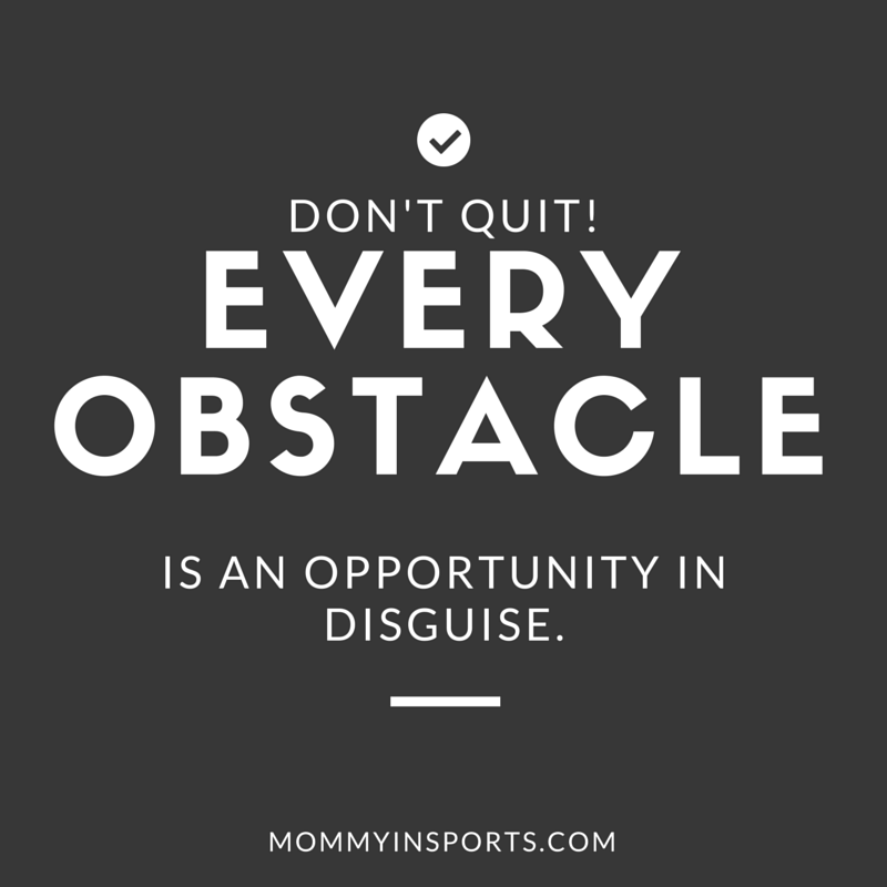 Don't Quit.every obstable is an