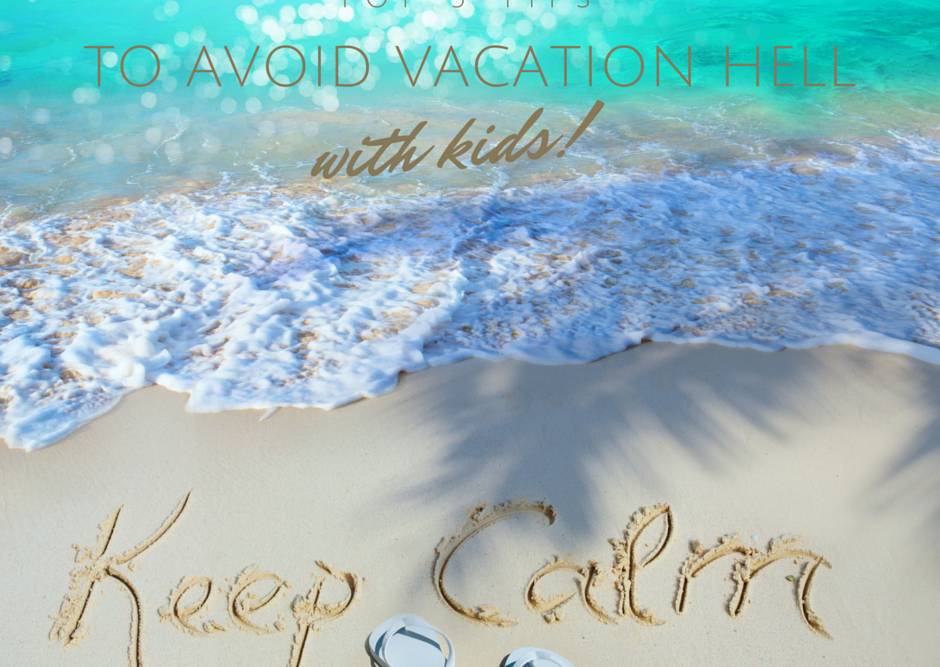Top 5 Tips to Avoid Vacation Hell with Kids