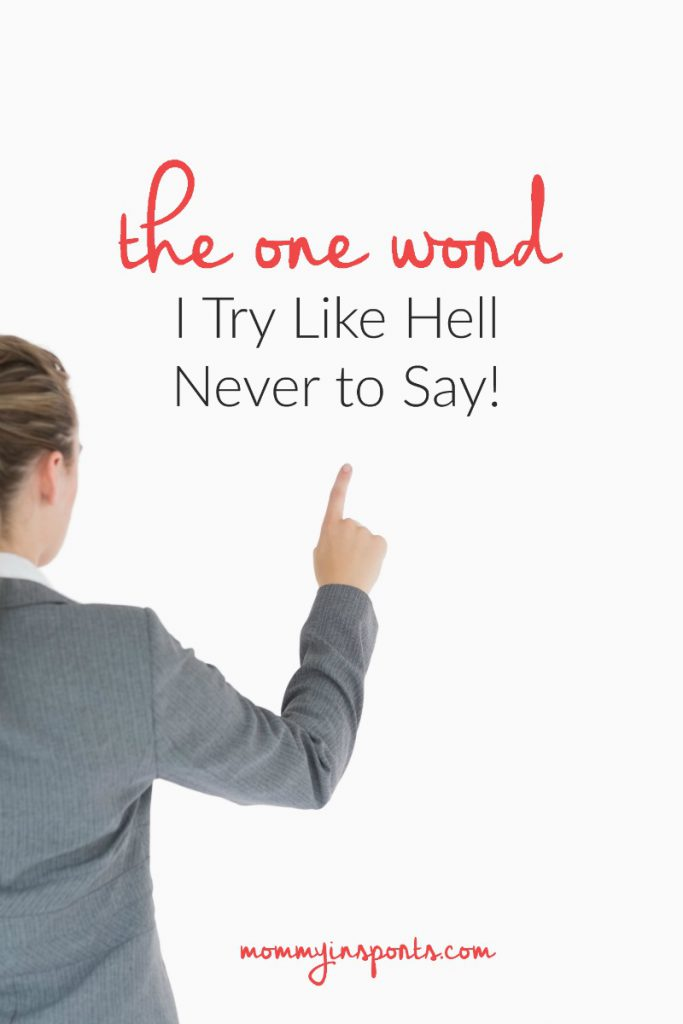 The one word I try like hell never to say! And it's not never, what word could you eliminate from your vocabulary ?