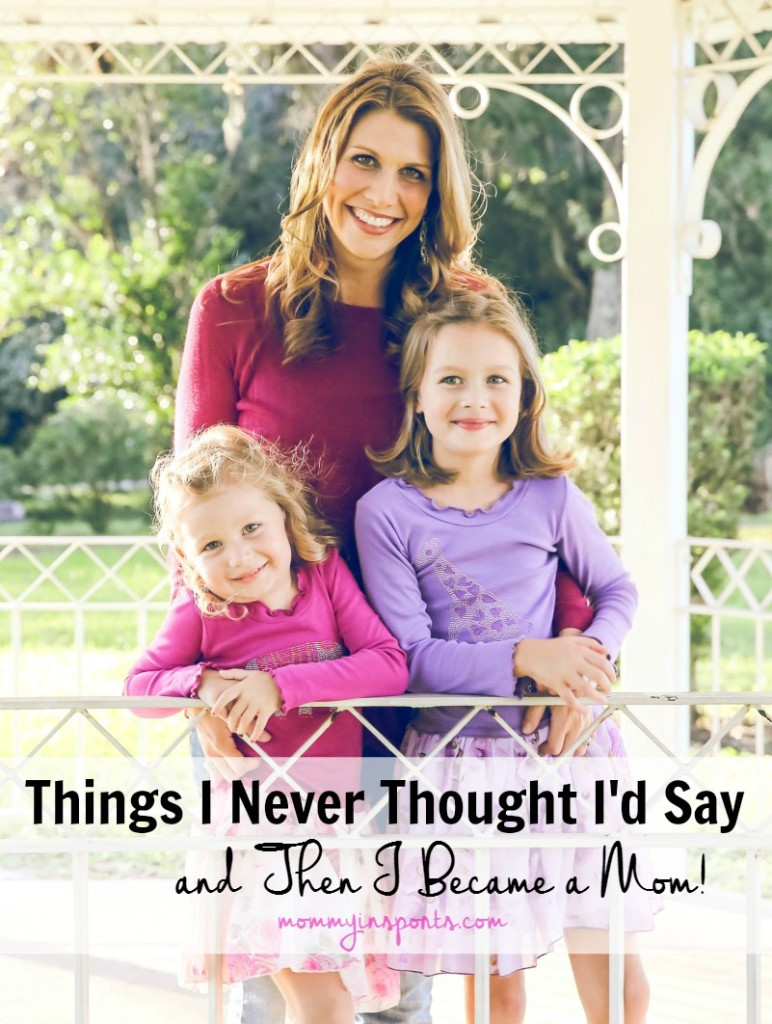 Things I Never Thought I'd Say, and then I become a mom