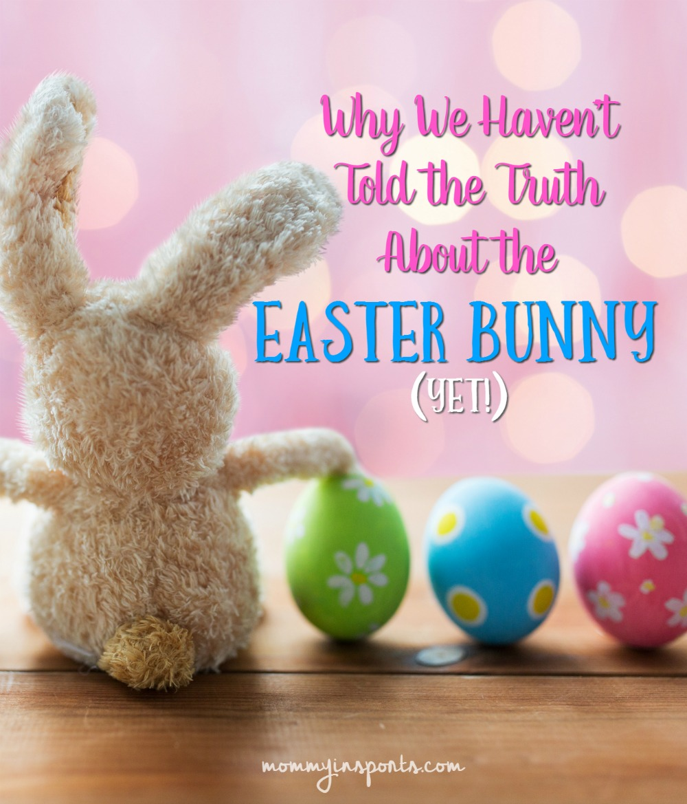 Why we haven't told the truth about the Easter Bunny yet! Have you had this discussion?