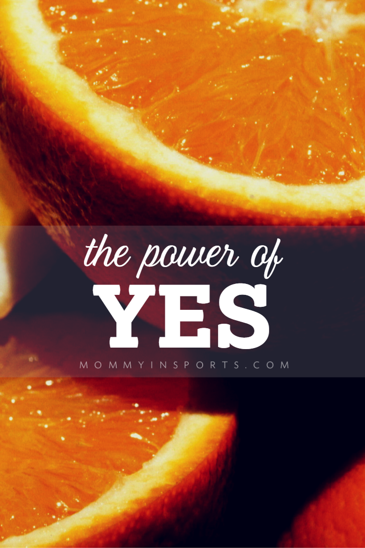 Life is hard, managing work, home, kids, and me time. We all get caught up in no's, but there's power in the word yes.