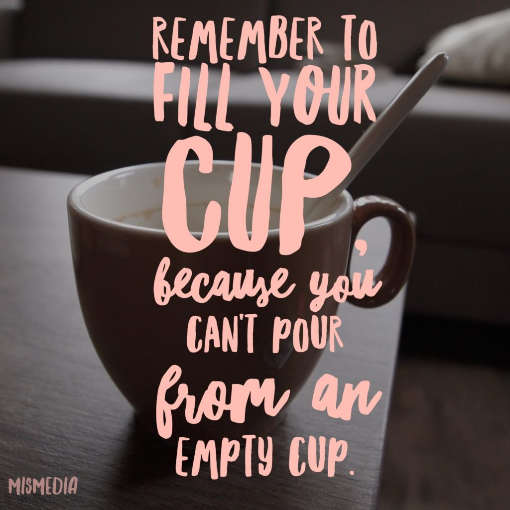 Is life becoming overwhelming? We must all remember to fill our cup especially when things are hectic. Here are 5 ways to fill your cup!